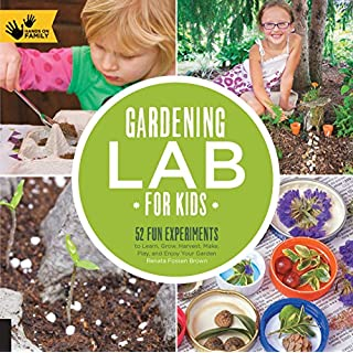 Gardening Lab for Kids: 52 Fun Experiments to Learn, Grow, Harvest, Make, Play, and Enjoy Your Garden (Lab for Kids (24))