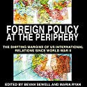 Foreign Policy at the Periphery: The Shifting Margins of US International Relations Since World War II  Audiobook by Phillip Dow, Robert J. McMahon Ph.D., Maria Ryan, Bevan Sewell, Maria Ryan, David Ekbladh Narrated by Gary Roelofs