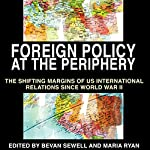 Foreign Policy at the Periphery: The Shifting Margins of US International Relations Since World War II  | Bevan Sewell,David Ekbladh,Maria Ryan,Maria Ryan,Phillip Dow,Robert J. McMahon Ph.D.