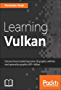 Learning Vulkan: Discover how to build impressive 3D graphics with the next-generation graphics API - Vulkan (English Edition)