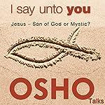 I Say unto You: Jesus - Son of God or Mystic? |  OSHO