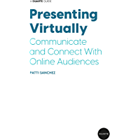 Presenting Virtually: Communicate and Connect With Online Audiences