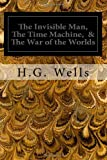 The Invisible Man, the Time Machine, and the War of the Worlds, H. G. Wells, 1495965023