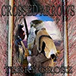 Crossed Arrows: The Mountain Men, Book 1 | Terry Grosz