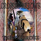 Crossed Arrows: The Mountain Men, Book 1 | Terry Grosz