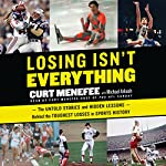 Losing Isn't Everything: The Untold Stories and Hidden Lessons Behind the Toughest Losses in Sports History | Curt Menefee,Michael Arkush