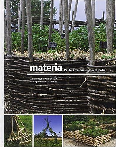Materia - D'autres matériaux pour le jardin Relié – 19 juin 2009 de Alain Renouf, Patrick Genty, Olivier Placet