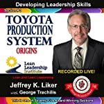 Developing Leadership Skills 03: Toyota Production System Origins | Jeffrey Liker