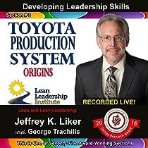 DEVELOPING LEADERSHIP SKILLS 03: TOYOTA PRODUCTION SYSTEM ORIGINS