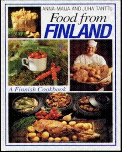 Food from Finland: A Finnish Cookbook by Anna-Maija Tanttu, Juha Tanttu