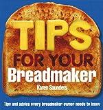 Tips for Your Breadmaker, Karen Saunders, 0091909120