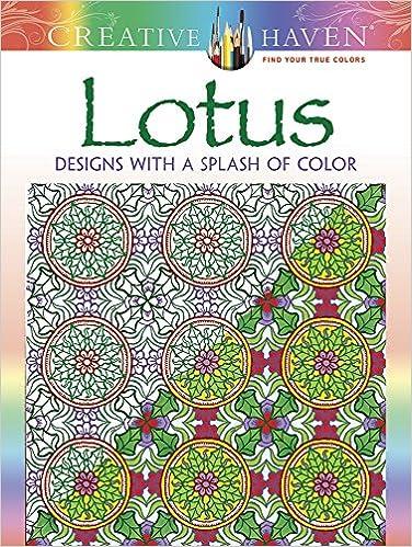 Creative Haven Lotus Designs With A Splash Of Color Adult Coloring Alberta Hutchinson 0800759807789 Amazon Books