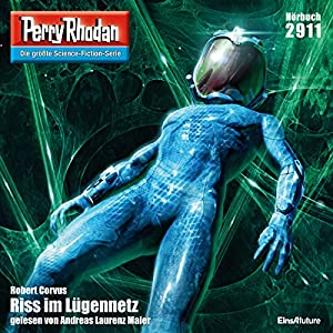 Riss im Lügennetz (Perry Rhodan 2911) Hörbuch