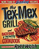 The Tex-Mex Grill and Backyard Barbacoa Cookbook, Robb Walsh, 0767930738