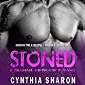 Stoned: Anthology: A Billionaire Stepbrother with Benefits Romance Audiobook by Cynthia Sharon Narrated by Neha DeLancie