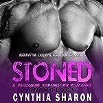 Stoned: Anthology: A Billionaire Stepbrother with Benefits Romance | Cynthia Sharon