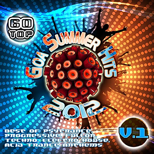 60 Top Goa Summer Hits 2012, Vol. 1 (Best of Psytrance, Progressive, Fullon, Techno, Electro House, Acid Trance, Anthems)