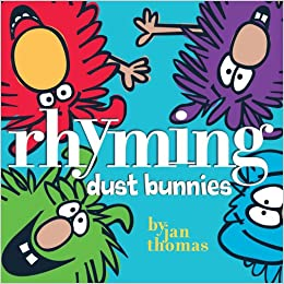 https://www.amazon.com/Rhyming-Dust-Bunnies-Jan-Thomas/dp/141697976X/ref=sr_1_1?ie=UTF8&qid=1486130637&sr=8-1&keywords=rhyming+dust+bunnies+in+books
