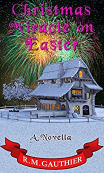 Christmas Miracle on Easter (Christmas Miracle Series Book 3) by [Gauthier, R.M.]