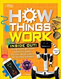 How Things Work: Inside Out: Discover Secrets and Science Behind Trick Candles, 3D Printers, Penguin Propulsions, and Everything in Between (National Geographic Kids)