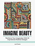 Imagine Beauty: Reinforce Your Imagination With 50 Inspirational Abstract Designs (abstract design, abstract designs creative haven)