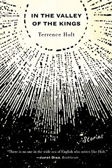 In the Valley of the Kings: Stories by [Holt, Terrence]