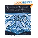 Becoming an Emotionally Focused Couple Therapist: The Workbook