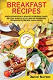 Breakfast Recipes: Healthy Breakfast Ideas with Electric Pressure Cooker, Delicious Spiralizer Recipes, Easy Air Fryer Recipes, Vegan Instant Pot Recipes, Brunch Recipes by