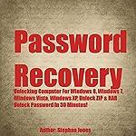 Password Recovery: Unlocking Computer for Windows 8, Windows 7, Windows Vista, Windows XP, Unlock ZIP & RAR | Stephan Jones