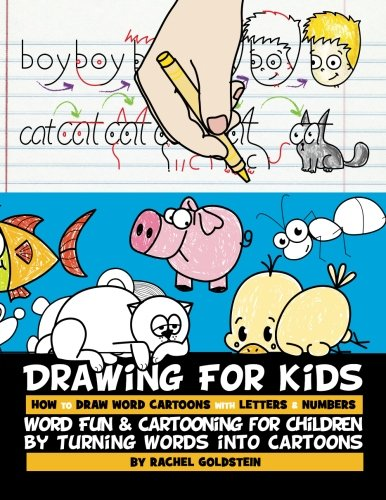 Drawing for Kids How to Draw Word Cartoons with Letters & Numbers: Word Fun & Cartooning for Children by Turning Words into Cartoons (Volume - To Draw Easy Ways