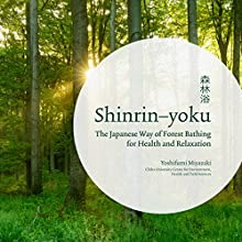 Shinrin-yoku: The Japanese Way of Forest Bathing for Health and Relaxation Audiobook by Yoshifumi Miyazaki Narrated by Roger May