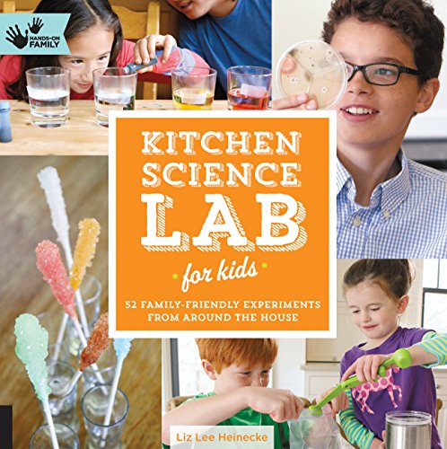 Kitchen Science Lab for Kids: 52 Family Friendly Experiments from Around the House Lab Series