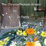 The Chrysanthemum Grower   Jo Parry