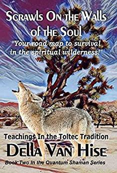Scrawls On the Walls of the Soul: The Journey of the Quantum Shaman by [Hise, Della Van]
