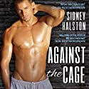 Against the Cage: Worth the Fight Series Audiobook by Sidney Halston Narrated by Devra Woodward