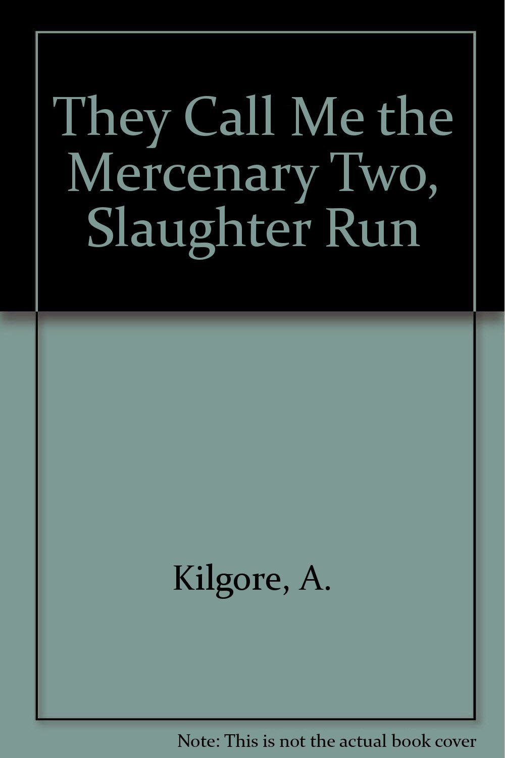 They Call Me the Mercenary Two, Slaughter Run: A. Kilgore: 9780890837191:  Amazon.com: Books