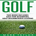 Golf, 2 Manuscripts: Golf for Beginners, Golf Intermediate Lessons Audiobook by Mark Taylor Narrated by Forris Day Jr