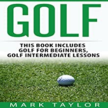 Golf, 2 Manuscripts: Golf for Beginners, Golf Intermediate Lessons | Livre audio Auteur(s) : Mark Taylor Narrateur(s) : Forris Day Jr