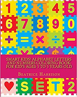 Smart Kids Alphabet Letters And Numbers Coloring Book For Ages 3 To 5 Years Old Beatrice Harrison 9781530683024 Amazon Books