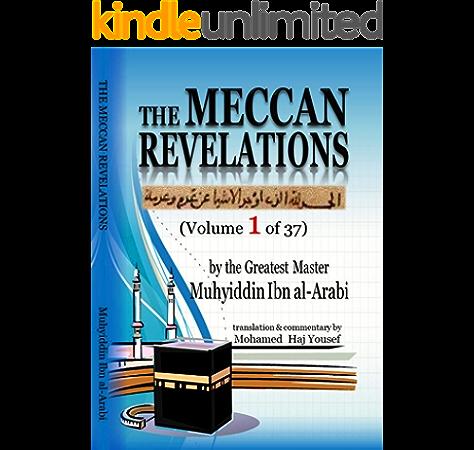 The Meccan Revelations Volume 1 Of 37 Al Futuhat Al Makkiyya Kindle Edition By Arabi Muhyiddin Ibn Mohamed Haj Yousef Religion Spirituality Kindle Ebooks Amazon Com