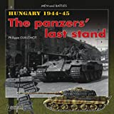 Hungary 1944-1945: The Panzers' Last Stand (Men & Battles 8)