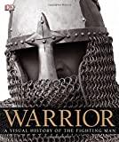Warrior: A Visual History of the Fighting Man