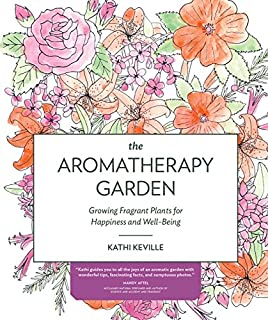 Book Cover: The Aromatherapy Garden: Growing Fragrant Plants for Happiness and Well-Being
