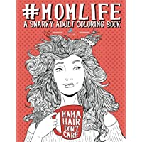 Mom Life: A Snarky Adult Coloring Book: A Unique & Funny Antistress Coloring Gift for Moms To Be, New Mommys, Pregnant Women & Expecting Mothers Relief & Mindful Meditation (Volume 1)