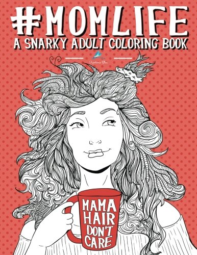 Mom Life  A Snarky Adult Coloring Book  Humorous Coloring Books For Grown  Ups