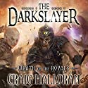 Wrath of the Royals: The Darkslayer, Book 1 Audiobook by Craig Halloran Narrated by Lee Alan