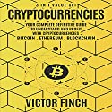 Cryptocurrencies: 3 in 1 Value Set: Your Complete Definitive Guide to Understand and Profit with Cryptocurrencies - Bitcoin, Ethereum and Blockchain Audiobook by Victor Finch Narrated by John Fehskens, Aaron Spurlock