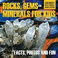 Rocks, Gems and Minerals for Kids: Facts, Photos and Fun | Children's Rock & Mineral Books Edition