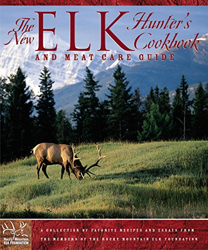 New Elk Hunter's Cookbook: And Meat Care Guide by The Rocky Mountain Elk Foundation