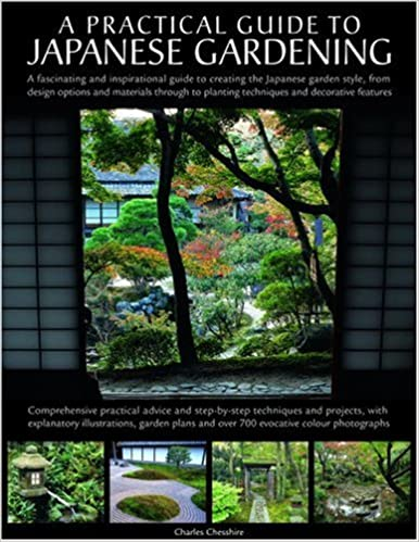 A Practical Guide To Japanese Gardening: An Inspirational And Practical  Guide To Creating The Japanese Garden Style, From Design Options And  Materials To ...